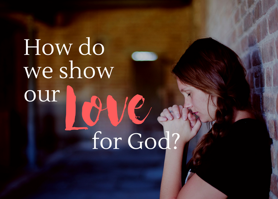 How do We show our Love for God?